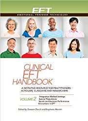 Clinical EFT Handbook 2: A Definitive Resource for Practitioners, Scholars, Clinicians, and Researchers. Volume 2: Integrative Medical Settings, ... Innovations in EFT (Clinical Eft Handbooks) by Dawson Church (2013-09-30)