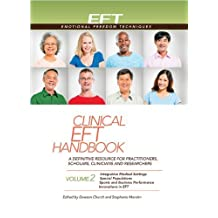 Clinical EFT Handbook 2: A Definitive Resource for Practitioners, Scholars, Clinicians, and Researchers. Volume 2: Integrative Medical Settings, ... Innovations in EFT (Clinical Eft Handbooks) by Church, Dawson, Marohn, Stephanie (2013) Hardcover