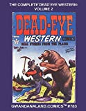 The Complete Dead-Eye Western: Volume 2: Gwandanaland Comics #783 -- Exciting Real Western Stories -- Wild West Comics Action
