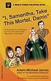 I, Samantha, Take This Mortal, Darrin