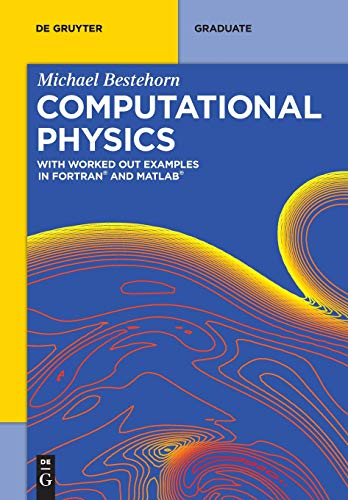 Computational Physics: With Worked Out Examples in FORTRAN and MATLAB (De Gruyter Textbook) (Statik Engineering)
