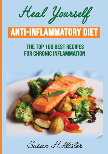 anti-inflammatory-diet-heal-yourself-the-top-100-best-recipes-for-chronic-inflammation-all-natural-s