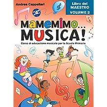 Mamemimo... musica! Corso di educazione musicale per la Scuola primaria. Libro del maestro. Con CD-ROM. Con Contenuto digitale per download: 2