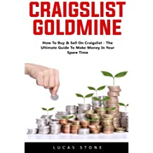Craigslist Goldmine: How to Buy & Sell on Craigslist - The Ultimate Guide to Make Money in Your Spare Time!