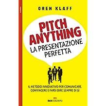 Pitch anything: La presentazione perfetta. Il metodo innovativo per comunicare, convincere e farsi dire sempre di sì (Italian Edition)