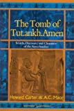 The Tomb of Tut.ankh.Amen - Volume 1 Search, Discovery and the Clearance of the Antechamber