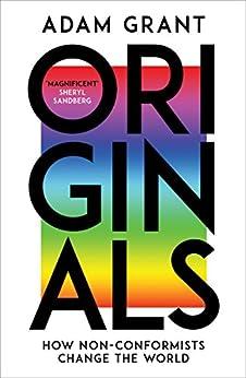 Originals: How Non-conformists Change the World by [Grant, Adam]