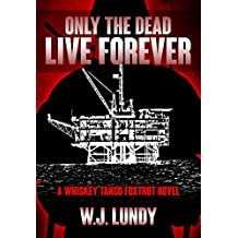 Only The Dead Live Forever: A Whiskey Tango Foxtrot Novel: Book 3 (English Edition)