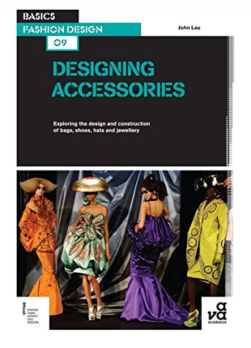 Basics fashion design 07 designing accessories /anglais par John Lau