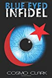 Blue Eyed Infidel: The controversial thriller about Islamic Extremism and civil war in London and the United Kingdom!