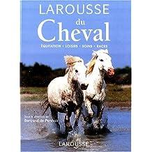 LAROUSSE DU CHEVAL. Equitation, loisirs, soins, races
