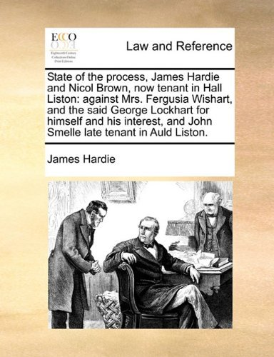 state-of-the-process-james-hardie-and-nicol-brown-now-tenant-in-hall-liston-against-mrs-fergusia-wis