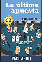 Spanish Novels: La última apuesta (Spanish Novels for High Advanced Learners - C2)