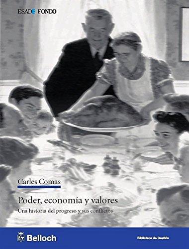 Poder, economía y valores. Una historia del progreso y sus conflictos (Biblioteca de gestión. Esade Fondo) por Carles Comas Giralt