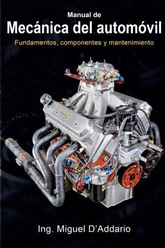 Manual de mecánica del automóvil: Fundamentos, componentes y mantenimiento por Ing Miguel D'Addario
