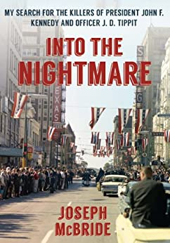 Into the Nightmare: My Search for the Killers of President John F. Kennedy and Officer J. D. Tippit (English Edition) di [McBride, Joseph]