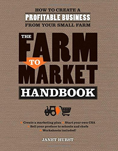 The Farm to Market Handbook: How to create a profitable business from your small farm by Janet Hurst (15-Jan-2015) Paperback