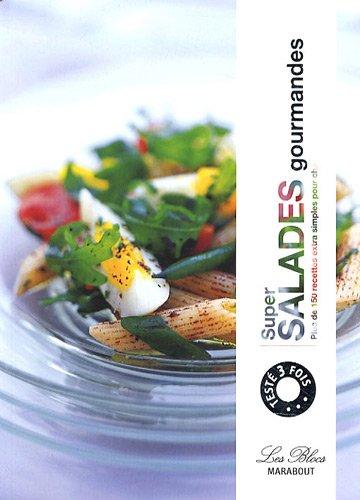 Super salades gourmandes : Plus de 150 Recettes extra simples pour changer