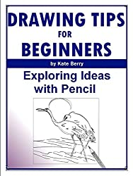 Drawing Tips For Beginners: Exploring Ideas With Pencil (Teach Yourself To Draw Book 4) (English Edition)