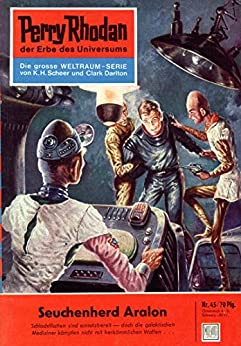 "Perry Rhodan 45: Seuchenherd Aralon (Heftroman): Perry Rhodan-Zyklus ""Die Dritte Macht"" (Perry Rhodan-Erstauflage) von [Darlton, Clark]"