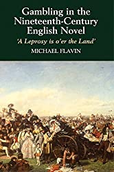 Gambling in the Nineteenth-Century English Novel (HB @ PB Price): A Leprosy Is O'er the Land by Michael Flavin (2003-01-01)