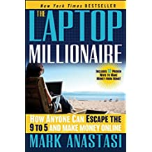 The Laptop Millionaire: How Anyone Can Escape the 9 to 5 and Make Money Online