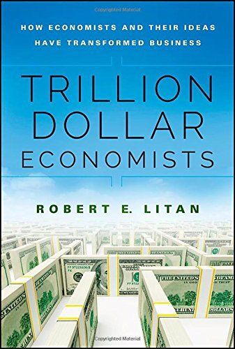 the-trillion-dollar-economists-how-economists-and-their-ideas-have-transformed-business-bloomberg-by
