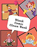 Blank Comic Clown Book: Draw Your Own Comics - 110 Pages of Fun and Unique Templates - A Large 8.5' x 11' Notebook and Sketchbook for Kids and Adults to Unleash Creativity