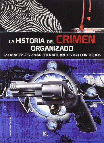 Descargar Libro La Historia del Crimen Organizado: Los Mafiosos y Narcotraficantes más Conocidos (Secretos al Descubierto) de Agustin Celis Sánchez