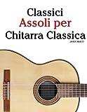Classici Assoli per Chitarra Classica: Facile Chitarra! Con musiche di Bach, Mozart, Beethoven, Vivaldi e altri compositori (In notazione standard e tablature)