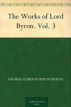 The Works of Lord Byron. Vol. 3 (English Edition) par [Byron, George Gordon Byron]