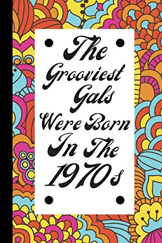 The Grooviest Gals were born in the 1970s: Birthday Journal / Notebook