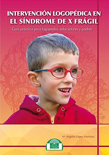 Interv.Logopedica En El Sindrome de X Fragil. Guía práctica (Lenguaje, Comunicación y Logopedia) por Mª Angeles Lopez Martinez