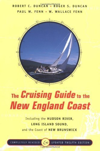 The Cruising Guide to the New England Coast: Including the Hudson River, Long Island Sound and the Coast of New Brunswick by Robert C. Duncan (2002-09-18)