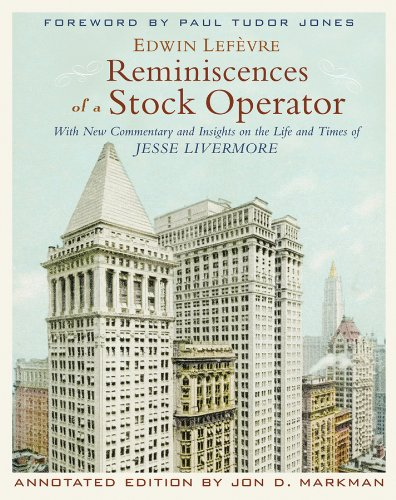 Reminiscences of a Stock Operator: With New Commentary and Insights on the Life and Times of Jesse Livermore por Edwin Lefevre