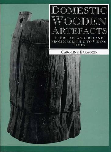 Domestic Wooden Artefacts: In Britain and Ireland from Neolithic to Viking Times