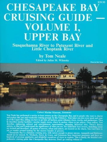 Chesapeake Bay Cruising Guide: Upper Bay : Susquehanna River to Patuxent River and Little Choptank River by Tom Neale (1996-09-01)