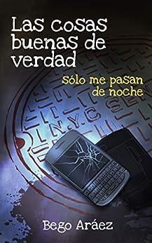 Las cosas buenas de verdad sólo me pasan de noche (Spanish Edition)