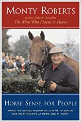 Horse Sense for People : Using the Gentle Wisdom of Join-Up to Enrich Our Relationships at Home and at Work by Monty Roberts (2001-05-07)