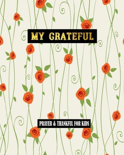 My Grateful Prayer & Thankful For Kids: Gratitude For Kids Prayer Gratitude Journal Thankful, Gratitude Bible Study 8 x 10: Volume 3 por Luna Lily