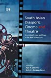 South Asian Diasporic Cinema and Theatre: Re-Visiting Screen and Stage in the New Millennium