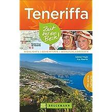 Teneriffa Reiseführer: Zeit für das Beste. Highlights, Geheimtipps und Wohlfühladressen. Ein Reiseführer zu den Highlights und Sehenswürdigkeiten von Teneriffa. Mit vielen Insidertipps und Karte.