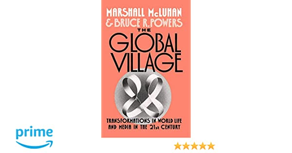 0164b3b16 The Global Village  Transformations in World Life and Media in the 21st  Century (Communication and Society)  Amazon.co.uk  Marshall McLuhan