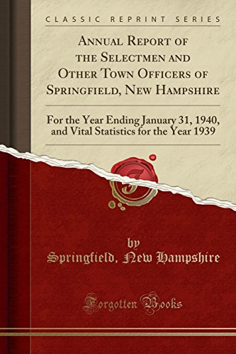 Annual Report of the Selectmen and Other Town Officers of Springfield, New Hampshire: For the Year Ending January 31, 1940, and Vital Statistics for the Year 1939 (Classic Reprint)