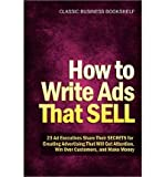 Telecharger Livres How to Write Ads That Sell 23 Ad Executives Share Their Secrets for Creating Advertising That Will Get Attention Win Over Customers and Make Money Paperback Common (PDF,EPUB,MOBI) gratuits en Francaise
