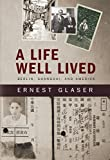 A Life Well Lived: Berlin, Shanghai, and America (English Edition)