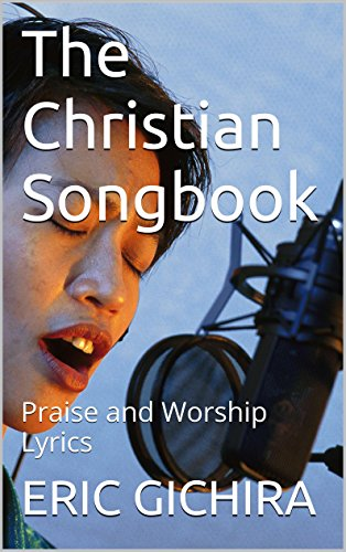 The Christian Songbook: Praise and Worship Lyrics (Lyrics For Christian Songwriters Book...