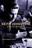 Keith Johnstone: A Critical Biography by Theresa Robbins Dudeck (2013-10-10)