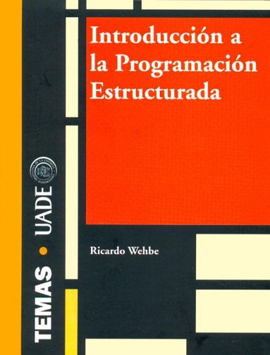 Introduccion a la Programacion Estructurada por Ricardo Wehbe