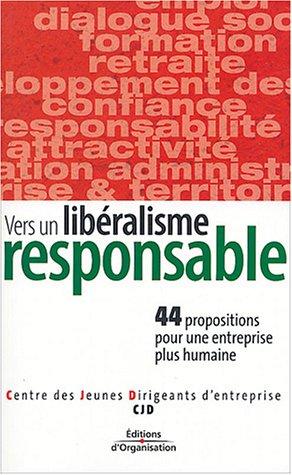 Vers un libralisme responsable: 44 propositions pour une entreprise plus humaine